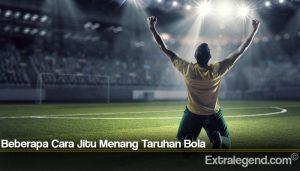 Beberapa Cara Jitu Menang Taruhan Bola