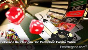 Beberapa Keuntungan Dari Permainan Casino Online