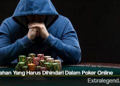 Kesalahan Yang Harus Dihindari Dalam Poker Online