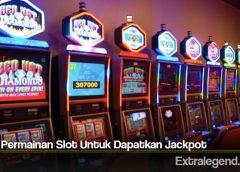 Kunci Permainan Slot Untuk Dapatkan Jackpot