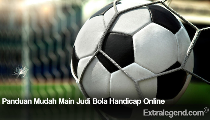 Panduan Mudah Main Judi Bola Handicap Online
