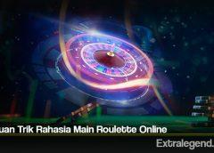 Panduan Trik Rahasia Main Roulette Online