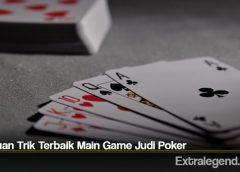 Panduan Trik Terbaik Main Game Judi Poker