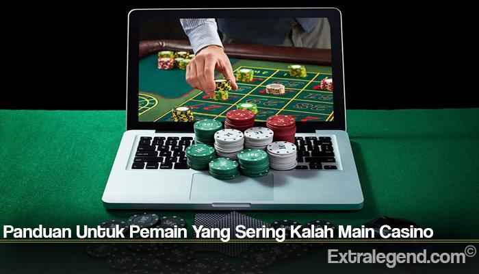 Panduan Untuk Pemain Yang Sering Kalah Main Casino