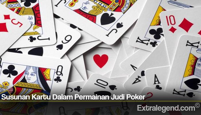 Susunan Kartu Dalam Permainan Judi Poker