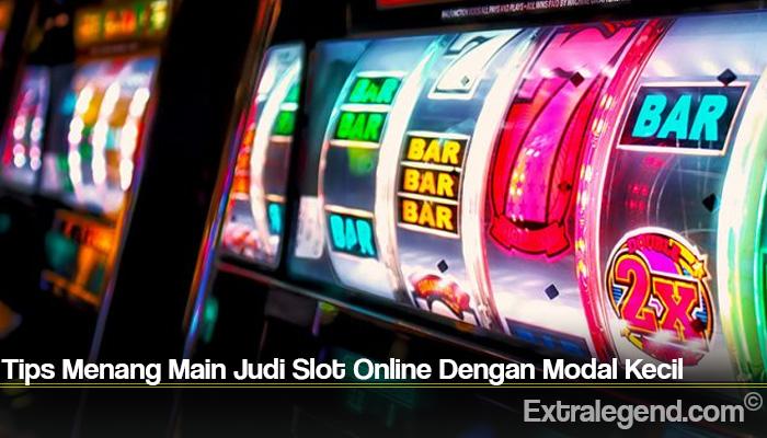 Tips Menang Main Judi Slot Online Dengan Modal Kecil
