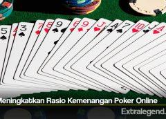 Tips Meningkatkan Rasio Kemenangan Poker Online