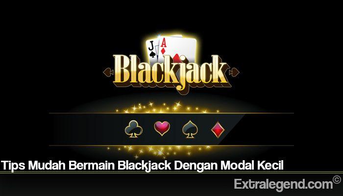 Tips Mudah Bermain Blackjack Dengan Modal Kecil