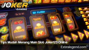 Tips Mudah Menang Main Slot Joker123 Online