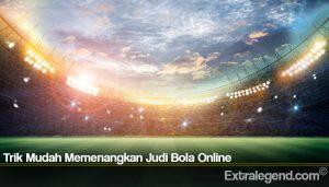 Trik Mudah Memenangkan Judi Bola Online