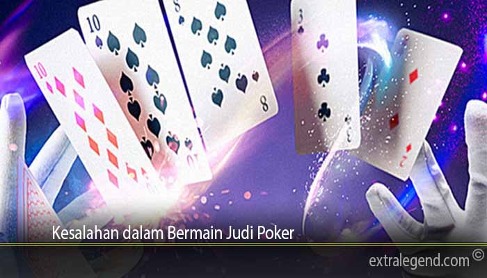 Kesalahan dalam Bermain Judi Poker