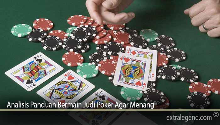 Analisis Panduan Bermain Judi Poker Agar Menang