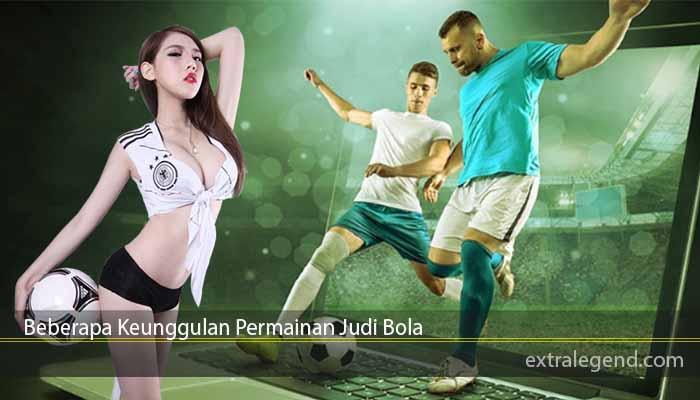 Beberapa Keunggulan Permainan Judi Bola